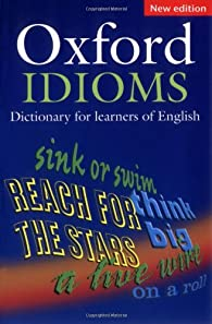 Oxford Idioms Dictionary for Learners of English. : 2Th Edition 2006 par Université d'Oxford