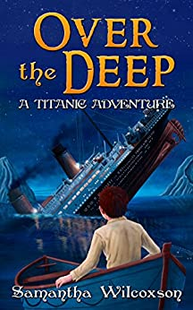 Over the Deep: A Titanic Adventure by [Wilcoxson, Samantha]
