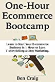 One-Hour E-commerce Blueprint: Learn to Start Your E-commerce Business in 1 Hour or Less. T-shirt Selling & Etsy Marketing.