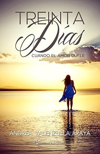 Treinta Días: Cuando el amor duele por Andrea Valenzuela Araya