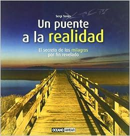 Un puente a la realidad: El secreto de los milagros por fin revelado Ilustrados / Inspiraciones: Amazon.es: Sergi Torres: Libros