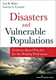 Disasters and Vulnerable Populations, Lisa R. Baker and Loretta A. Cormier, 0826198457