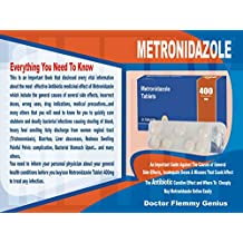 METRONIDAZOLE: An Important Guide Against The Causes of General Side Effects, Inadequate Doses & Misuses That Could Affect the Antibiotic Curative Effects