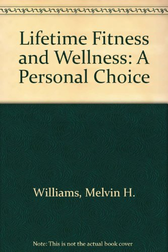 Lifetime: Fitness and Wellness : A Personal Choice
