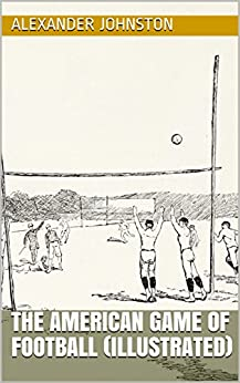 The American Game of Football (Illustrated)