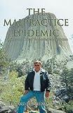 The Malpractice Epidemic, Bernard Remakus, 0595337554