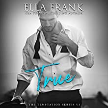 True: Temptation Series, Book 6 Audiobook by Ella Frank Narrated by Shannon Gunn