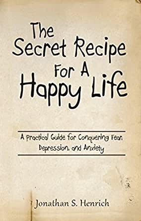 The Secret Recipe for A Happy Life: A Practical Guide for ...