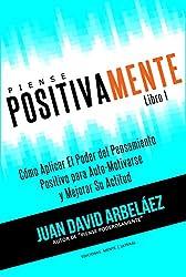 Piense Positivamente Cómo Aplicar El Poder del Pensamiento Positivo Para Auto-Motivarse y Mejorar Su Actitud: Hábitos De Pensamiento Positivo Para Motivarse ... Poderosamente nº 1) (Spanish Edition)