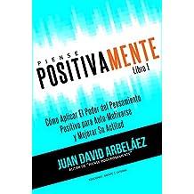 Piense Positivamente Cómo Aplicar El Poder del Pensamiento Positivo Para Auto-Motivarse y Mejorar Su Actitud: Hábitos De Pensamiento Positivo Para Motivarse ... Poderosamente nº 1 (Spanish Edition)