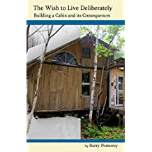 The Wish to Live Deliberately: Building a Cabin and its Consequences