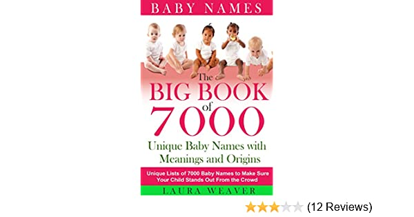Baby Names: 7000 Unique Baby Names, Meanings and Origins: Unique List of  7000 Baby Names to Make Sure Your Child Stands Out From the Crowd (Baby  Names