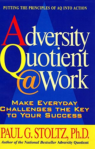 Adversity Quotient @ Work: Make Everyday Challenges the Key to Your Success--Putting the Principles of AQ Into Action
