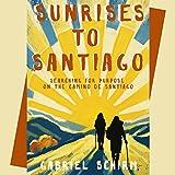 Sunrises to Santiago: Searching for Purpose on the Camino de Santiago