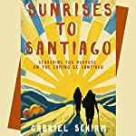 Sunrises to Santiago: Searching for Purpose on the Camino de Santiago | Gabriel Schirm