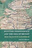 Scottish Independence and the Idea of Britain, Dauvit Broun, 0748685197