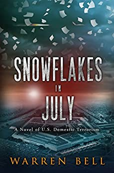 Snowflakes in July: A Novel of U.S. Domestic Terrorism by [Bell, Warren]