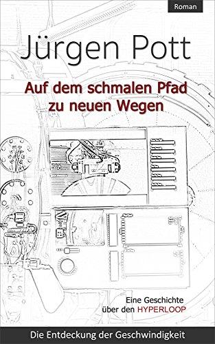Auf dem schmalen Pfad zu neuen Wegen: Die Entdeckung der Geschwindigkeit (Der Hyperloop 1) (German Edition)