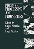 Polymer Processing and Properties, Astarita, Gianni and Nicolais, Luigi, 1461297168