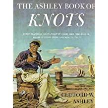Ashley Book of Knots: Every Practical Knot--What It Looks Like, Who Uses It, Where It Comes From, and How to Tie It