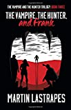 The Vampire, the Hunter, and Frank (The Vampire and the Hunter Trilogy: Book Three)