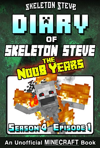Diary of Minecraft Skeleton Steve the Noob Years - Season 4 Episode 1 (Book 19) : Unofficial Minecraft Books for Kids, Teens, & Nerds - Adventure Fan Fiction ... Collection (Crafty Art Book)