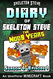 Diary of Minecraft Skeleton Steve the Noob Years - Season 4 Episode 1 (Book 19) : Unofficial Minecraft Books for Kids, Teens, Nerds - Adventure Fan Fiction Collection - Skeleton Steve the Noob Years
