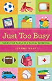 Download Just Too Busy: Taking your Family on a Radical Sabbatical by Joanne Kraft (October 01,2011) in PDF ePUB Free Online