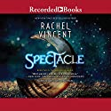 Spectacle Audiobook by Rachel Vincent Narrated by Gabra Zackman