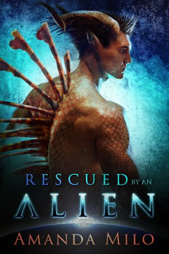 Rescued by an Alien: Alien Mate Romance (Stolen by an Alien Book 2) by [Milo, Amanda]