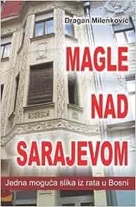 Magle nad Sarajevom: Jedna moguca slika iz rata u Bosni