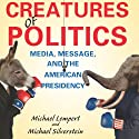 Creatures of Politics: Media, Message, and the American Presidency Audiobook by Michael Lempert, Michael Silverstein Narrated by Clay Teunis