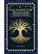 Paganism For Beginners: A Modern Guide to Paganism and Earth-Based Spirituality for New Seekers