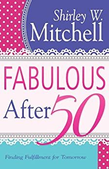 Fabulous After 50: Finding Fulfillment for Tomorrow by [Mitchell, Shirley]