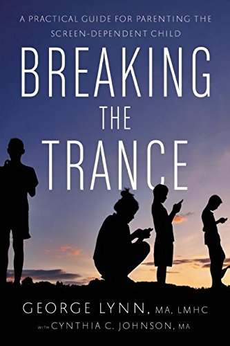 Breaking the Trance: A Practical Guide for Parenting the Screen-Dependent Child (List Of Negative Effects Of Social Media)