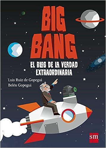 Big Bang: El blog de la verdad extraordinaria Conocimiento Prescripción: Amazon.es: Belén Gopegui, Luis Gopegui: Libros