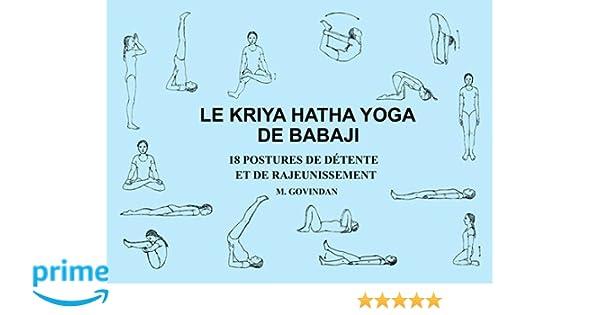 Le Kriya Hatha Yoga de Babaji 18 Postures de detente et de ...