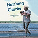 Hatching Charlie: A Psychotherapist's Tale | Charles Creath McCormack