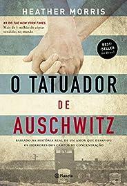 O tatuador de Auschwitz: Baseado na história real de um amor que desafiou os horrores dos campos de concentraç