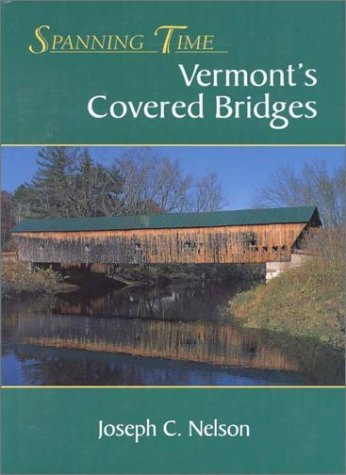 Spanning Time: Vermont's Covered Bridges by Joseph C. Nelson (1997-10-02) ()