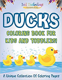 Ducks Coloring Book For Kids And Toddlers A Unique Collection Of