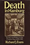 Death in Hamburg : Society and Politics in the Cholera Years 1830-1910, Evans, Richard J., 0198228643