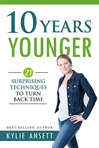 10 Years Younger: 21 Surprising Techniques to Turn Back Time cover