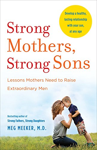 Strong Mothers, Strong Sons: Lessons Mothers Need to Raise Extraordinary Men (Energy Management Best Practices)
