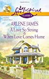 A Love So Strong and When Love Comes Home, Arlene James, 037365152X