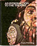 An Introduction to the Theatre, Whiting, Frank M, 0060470895