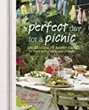 A Perfect Day for a Picnic: Over 80 Recipes for Outdoor Feasts to Share with Family and Friends