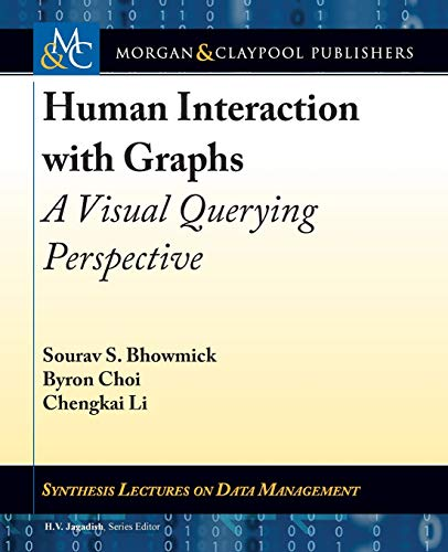 Human Interaction With Graphs: A Visual Querying Perspective (Synthesis Lectures on Data Management)