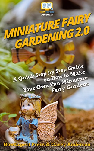 Cheap  Miniature Fairy Gardening 2.0: A Quick Step by Step Guide on How..