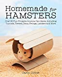 Homemade for Hamsters: Over 20 Fun Projects